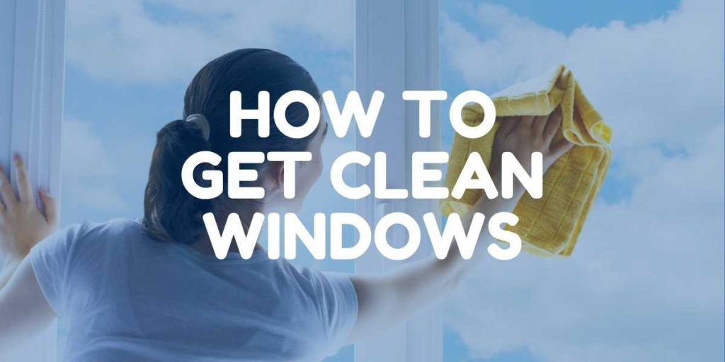 How to Properly Clean Windows in Your Home